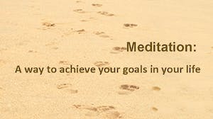 Meditation: A way to achieve your goals in your life
