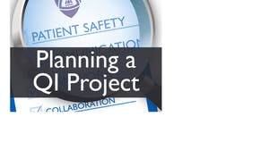 Planning a Patient Safety or Quality Improvement Project (Patient Safety III)