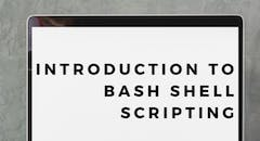 Introduction to Bash Shell Scripting