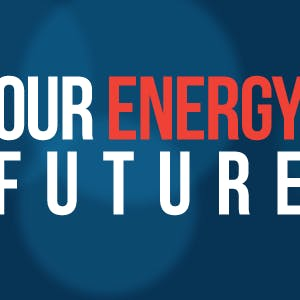 Our Energy Future