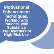 Motivational Enhancement Techniques: Working with Patients with Opioid & Substance Use Disorders or High Risk Use MAT Waiver Training Supplemental Course