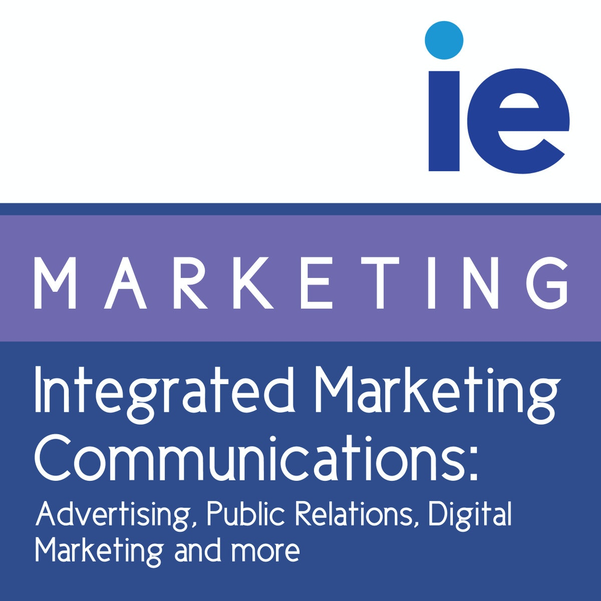 Integrated Marketing Communications: Advertising, Public Relations, Digital  Marketing And More   Coursera