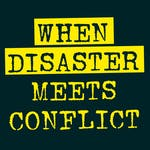 When Disaster Meets Conflict