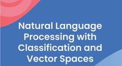 Natural Language Processing with Classification and Vector Spaces
