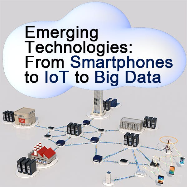 Emerging Technologies: From Smartphones to IoT to Big Data