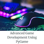 Advanced Game Development Using PyGame by Coursera Project Network