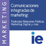 Comunicaciones integradas de marketing: Publicidad, Relaciones Públicas, Marketing Digital y más by IE Business School