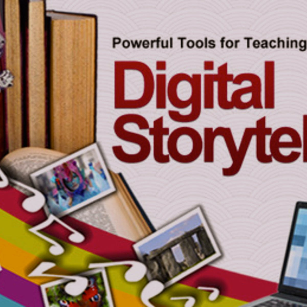 Powerful Tools for Teaching and Learning: Digital Storytelling