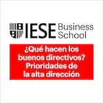 ¿Qué hacen los buenos directivos? Prioridades de la Alta Dirección by IESE Business School