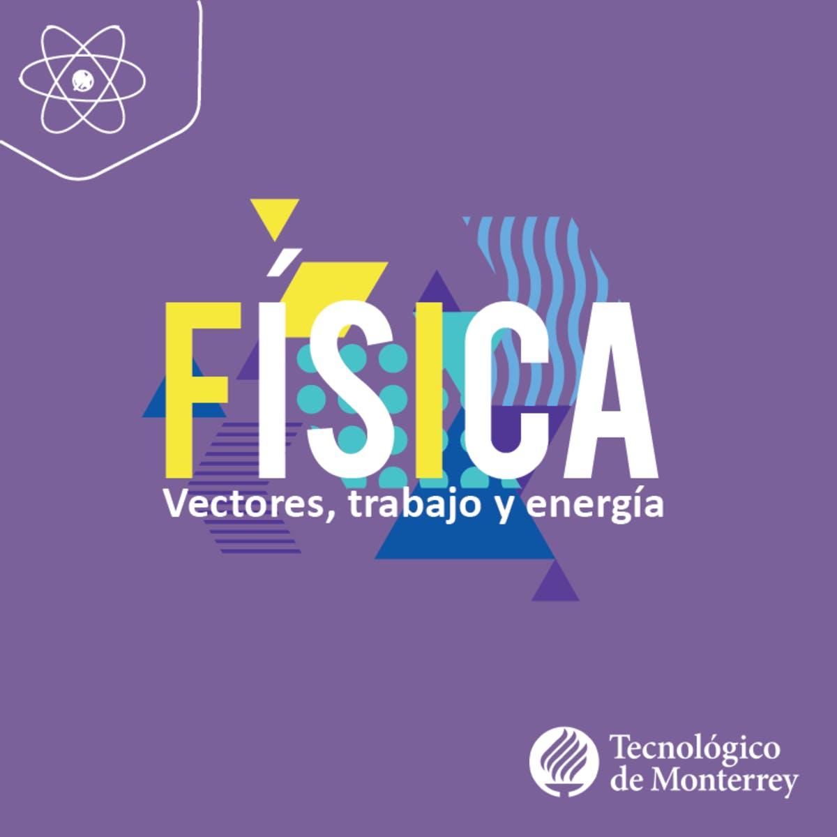Física: Vectores, Trabajo y Energía