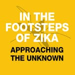In the footsteps of Zika… approaching the unknown by University of Geneva