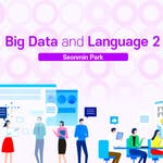 Big data and Language 2 by Korea Advanced Institute of Science and Technology(KAIST)