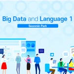 Big data and Language 1 by Korea Advanced Institute of Science and Technology(KAIST)