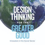 Design Thinking for the Greater Good: Innovation in the Social Sector by University of Virginia