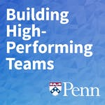 Building High-Performing Teams by University of Pennsylvania