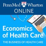 The Economics of Health Care Delivery by University of Pennsylvania