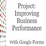 Project: Improve Business Performance with Google Forms by Rhyme