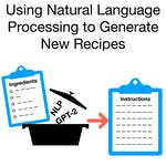 Using Natural Language Processing to Generate New Recipes by Coursera Project Network