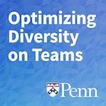 Optimizing Diversity on Teams by University of Pennsylvania