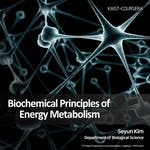 Biochemical Principles of Energy Metabolism by Korea Advanced Institute of Science and Technology(KAIST)