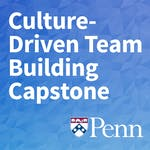 Culture-Driven Team Building Capstone by University of Pennsylvania