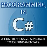 Programming in C#: A comprehensive approach to C# Fundamentals by Coursera Project Network