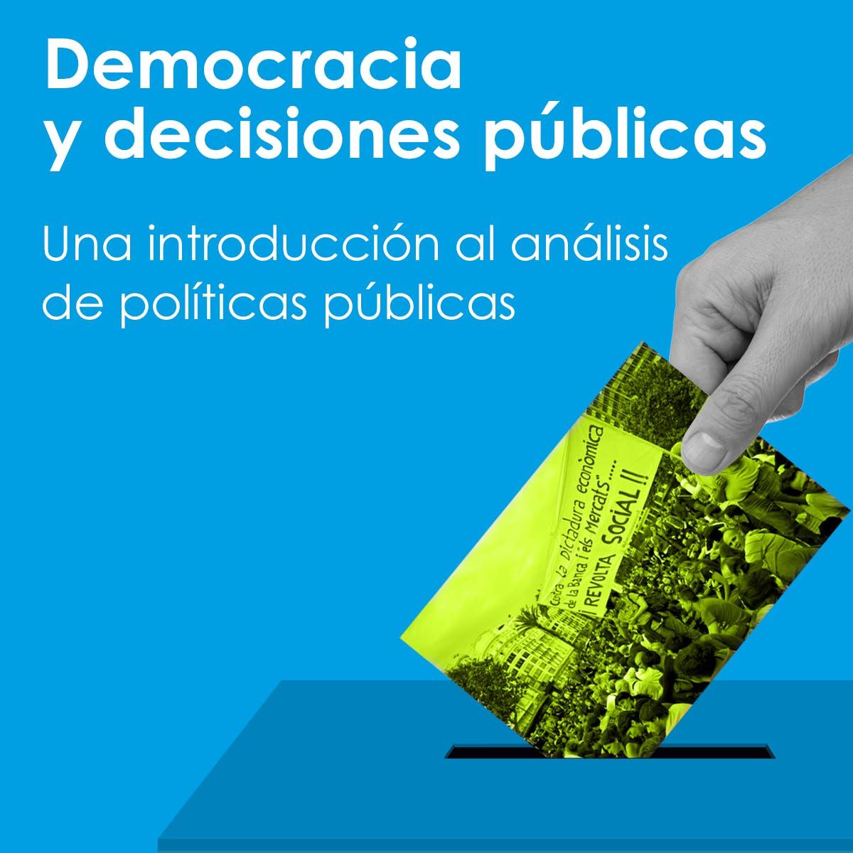 Democracia y decisiones públicas. Introducción al análisis de políticas públicas